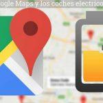 Google Maps y vehículos eléctricos